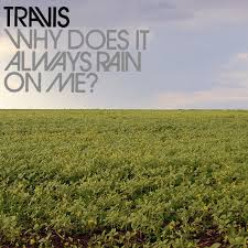 """Travis, """"Why Does It Always Rain On Me?"""""""